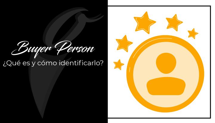 Buyer Person: ¿Qué es y cómo identificarlo?